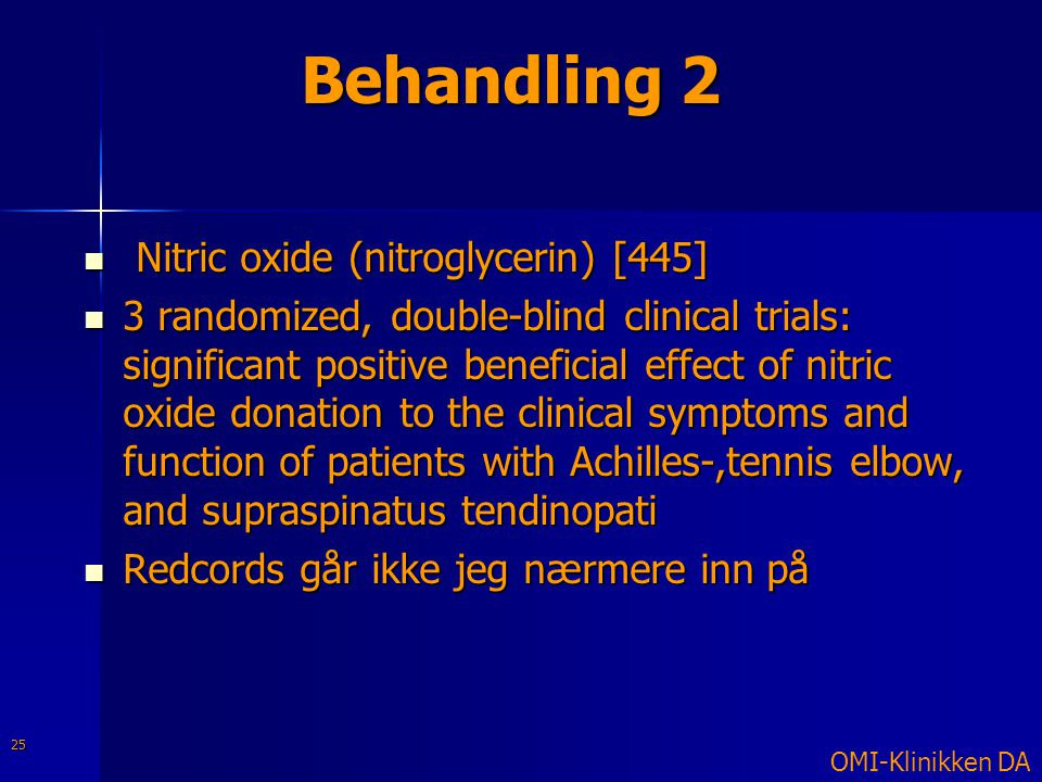 Behandling 2  Nitric oxide (nitroglycerin) [445]  3 randomized, double-blind clinical trials: significant positive beneficial effect of nitric oxide