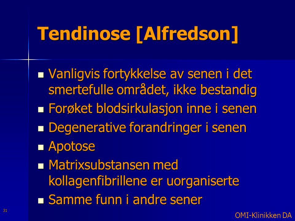 Tendinose [Alfredson]  Vanligvis fortykkelse av senen i det smertefulle området, ikke bestandig  Forøket blodsirkulasjon inne i senen  Degenerative