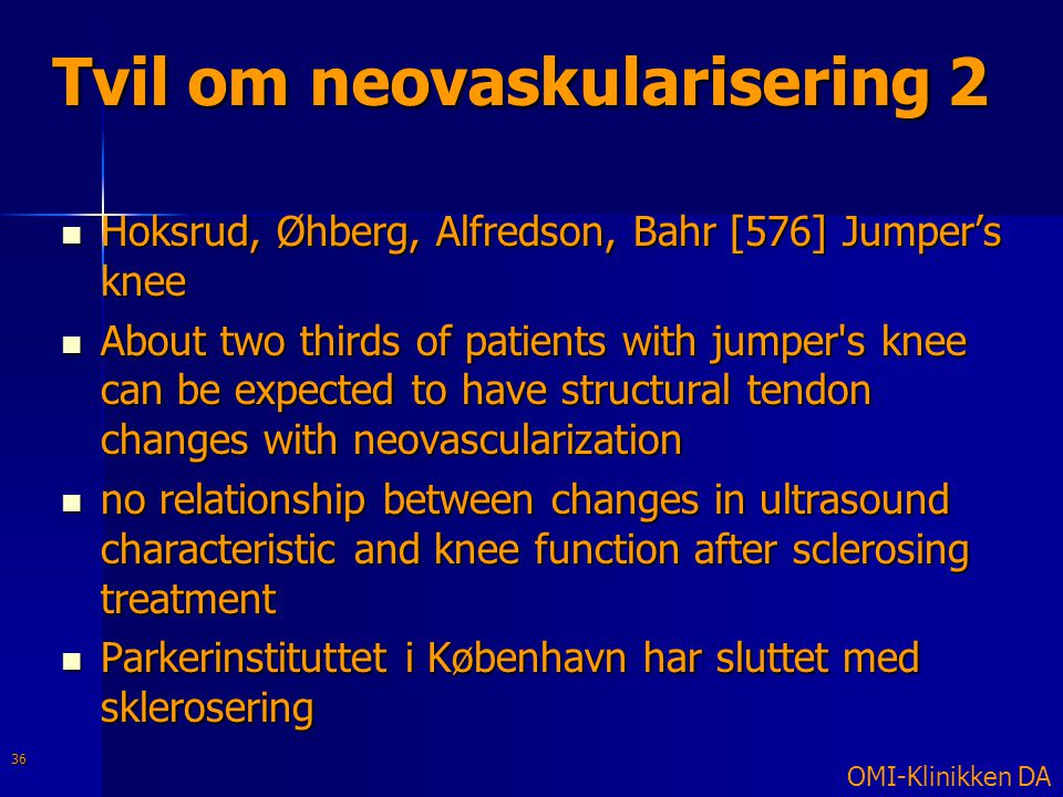 Tvil om neovaskularisering 2  Hoksrud, Øhberg, Alfredson, Bahr [576] Jumper's knee  About two thirds of patients with jumper's knee can be expected