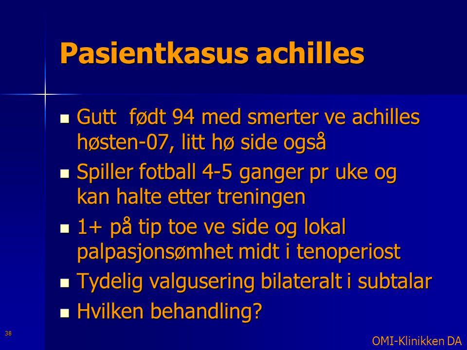 Pasientkasus achilles  Gutt født 94 med smerter ve achilles høsten-07, litt hø side også  Spiller fotball 4-5 ganger pr uke og kan halte etter treni