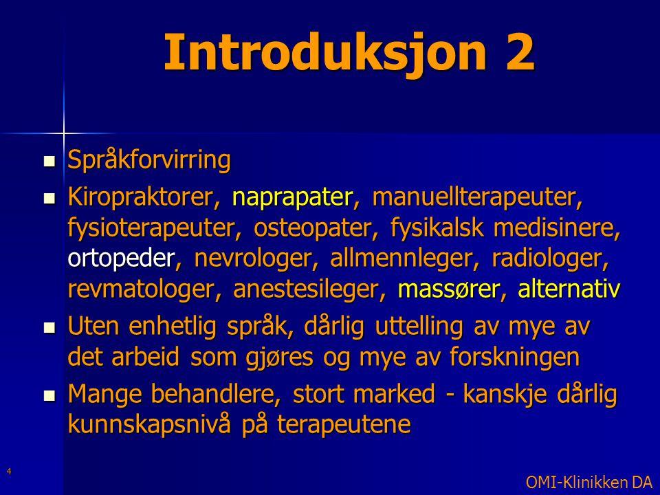 Introduksjon 2  Språkforvirring  Kiropraktorer, naprapater, manuellterapeuter, fysioterapeuter, osteopater, fysikalsk medisinere, ortopeder, nevrolo