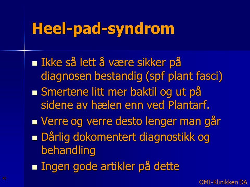 Heel-pad-syndrom  Ikke så lett å være sikker på diagnosen bestandig (spf plant fasci)  Smertene litt mer baktil og ut på sidene av hælen enn ved Pla