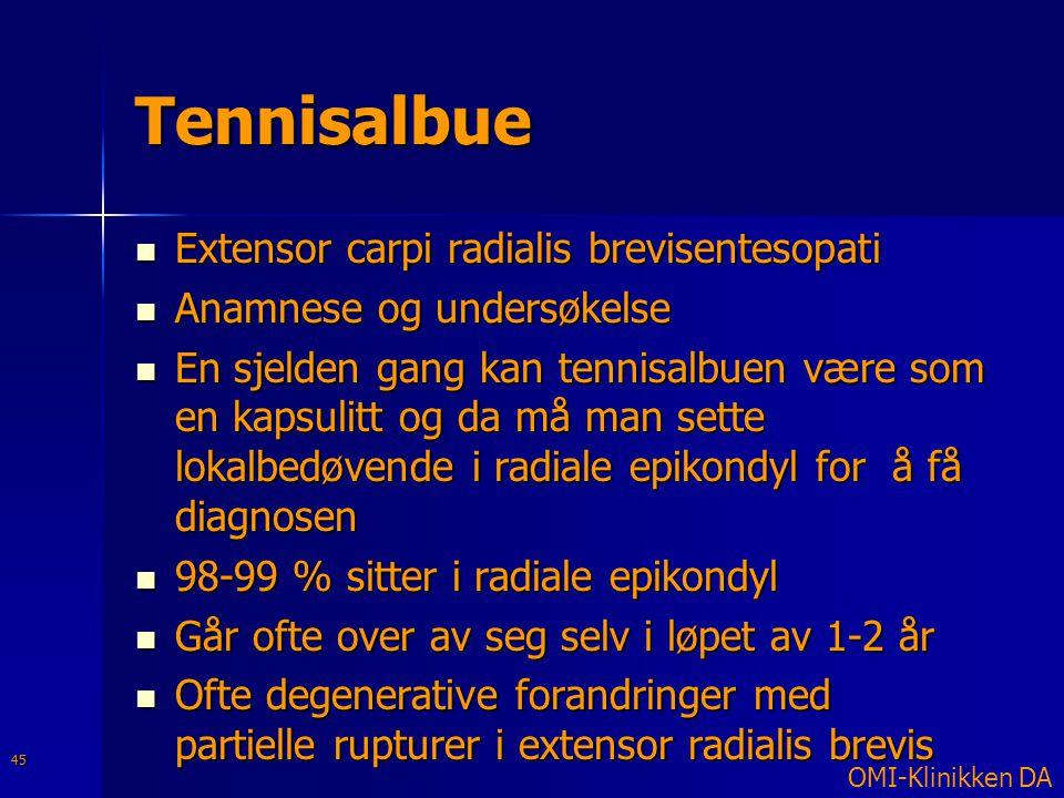 Tennisalbue  Extensor carpi radialis brevisentesopati  Anamnese og undersøkelse  En sjelden gang kan tennisalbuen være som en kapsulitt og da må ma