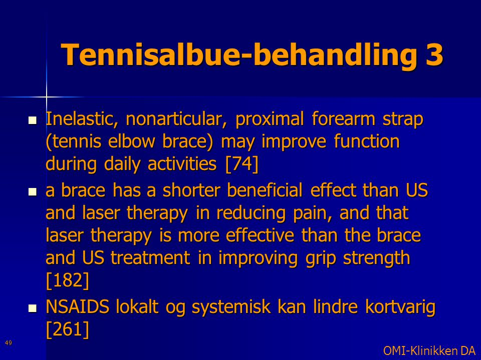 Tennisalbue-behandling 3  Inelastic, nonarticular, proximal forearm strap (tennis elbow brace) may improve function during daily activities [74]  a