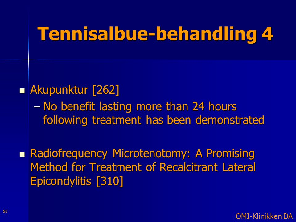 Tennisalbue-behandling 4  Akupunktur [262] –No benefit lasting more than 24 hours following treatment has been demonstrated  Radiofrequency Microten