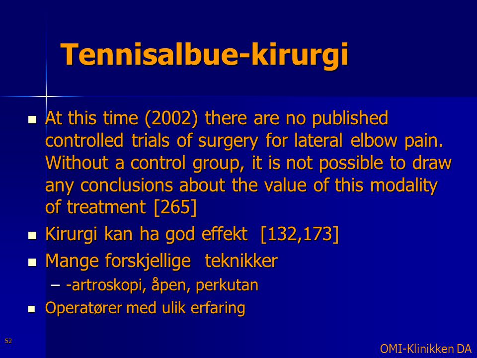 Tennisalbue-kirurgi  At this time (2002) there are no published controlled trials of surgery for lateral elbow pain. Without a control group, it is n