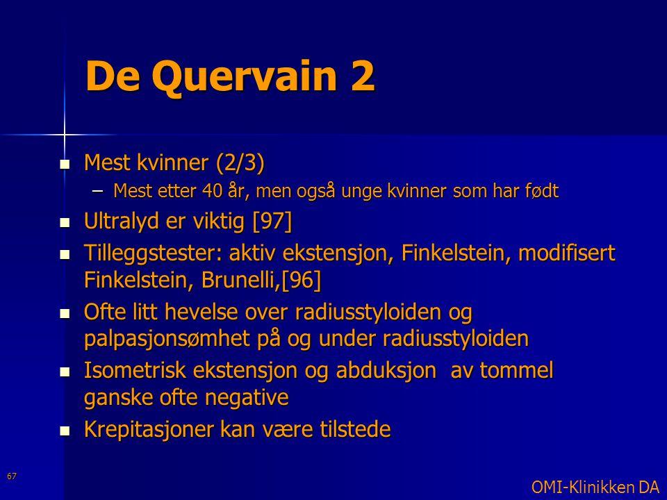 De Quervain 2  Mest kvinner (2/3) –Mest etter 40 år, men også unge kvinner som har født  Ultralyd er viktig [97]  Tilleggstester: aktiv ekstensjon,