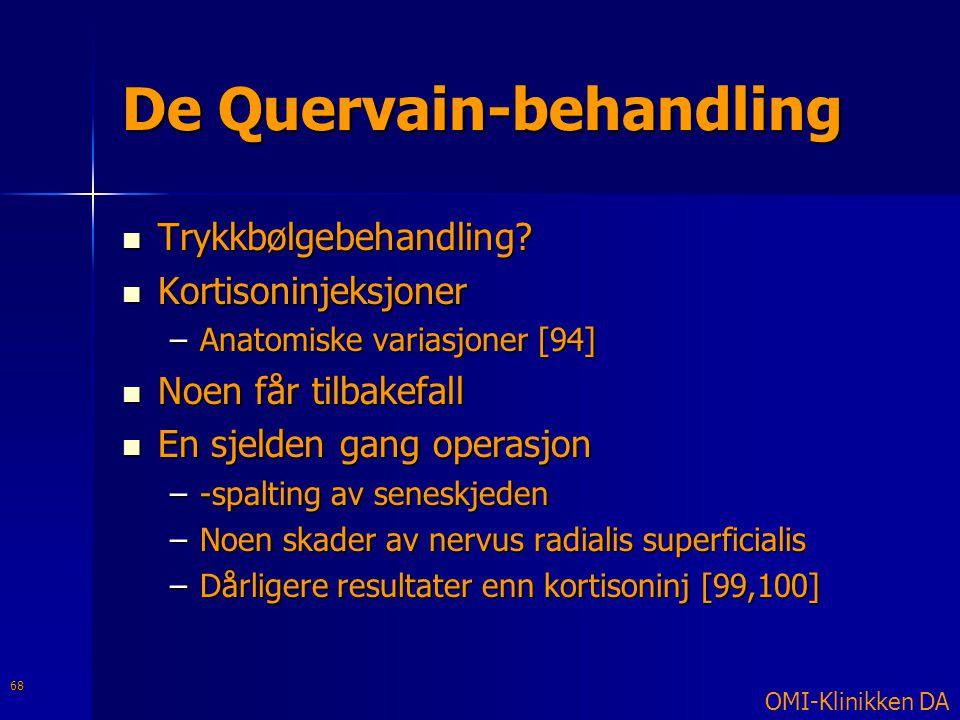 De Quervain-behandling  Trykkbølgebehandling?  Kortisoninjeksjoner –Anatomiske variasjoner [94]  Noen får tilbakefall  En sjelden gang operasjon –