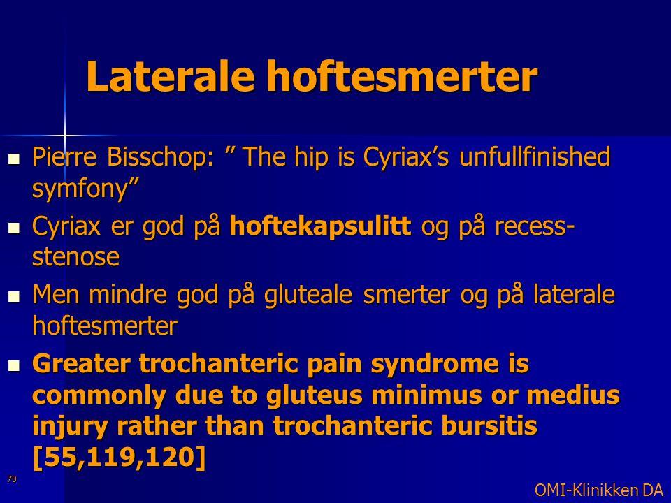 """Laterale hoftesmerter  Pierre Bisschop: """" The hip is Cyriax's unfullfinished symfony""""  Cyriax er god på hoftekapsulitt og på recess- stenose  Men m"""