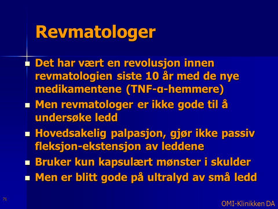 Revmatologer  Det har vært en revolusjon innen revmatologien siste 10 år med de nye medikamentene (TNF-α-hemmere)  Men revmatologer er ikke gode til