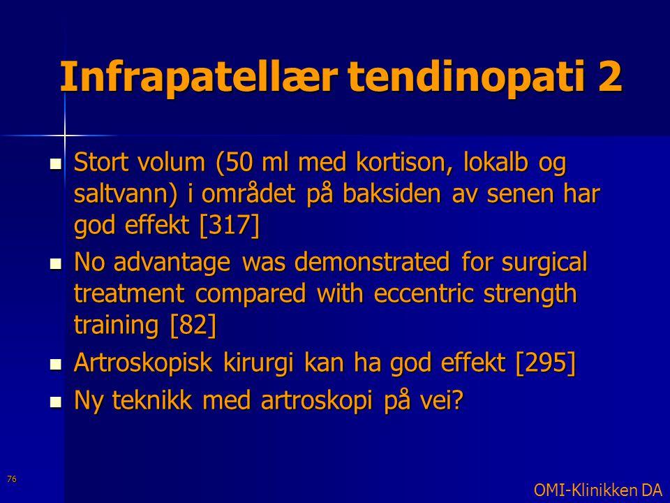 Infrapatellær tendinopati 2  Stort volum (50 ml med kortison, lokalb og saltvann) i området på baksiden av senen har god effekt [317]  No advantage