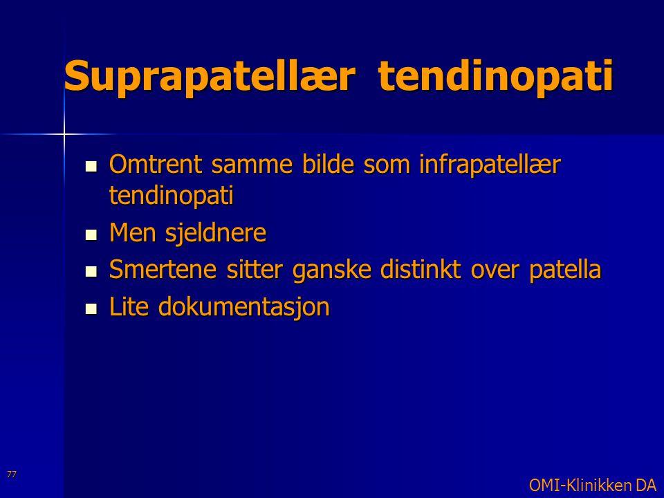 Suprapatellær tendinopati  Omtrent samme bilde som infrapatellær tendinopati  Men sjeldnere  Smertene sitter ganske distinkt over patella  Lite do