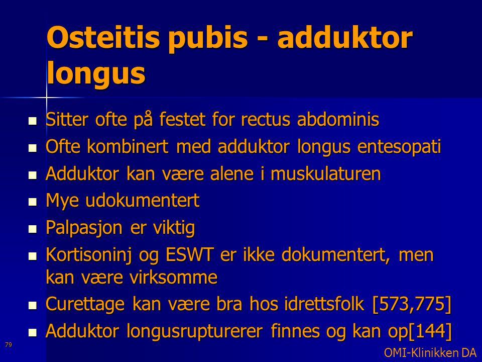 Osteitis pubis - adduktor longus  Sitter ofte på festet for rectus abdominis  Ofte kombinert med adduktor longus entesopati  Adduktor kan være alen