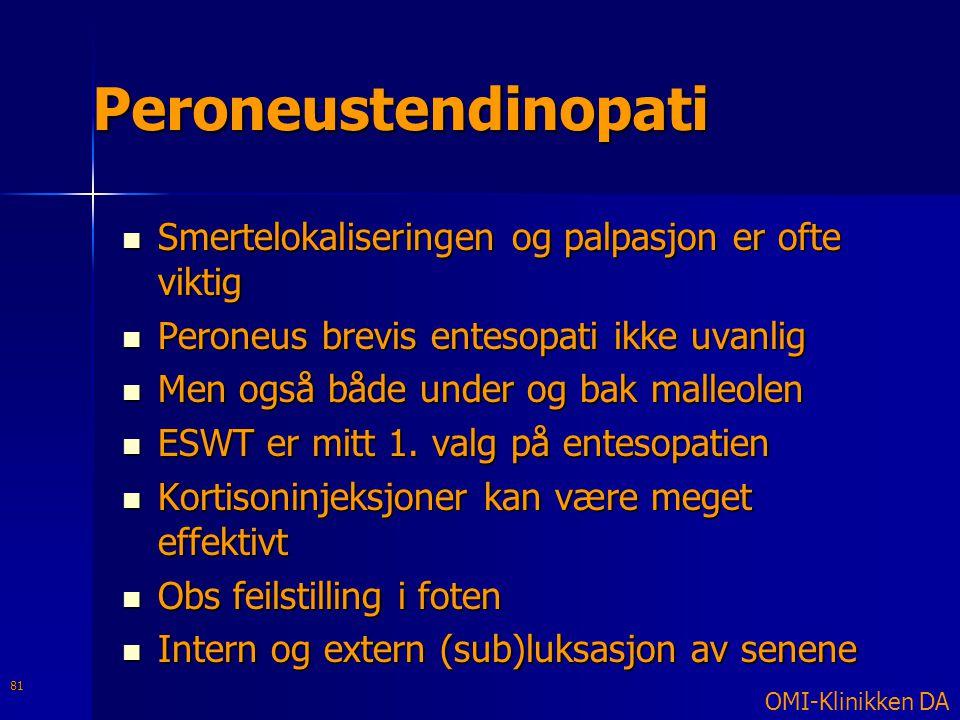 Peroneustendinopati  Smertelokaliseringen og palpasjon er ofte viktig  Peroneus brevis entesopati ikke uvanlig  Men også både under og bak malleole