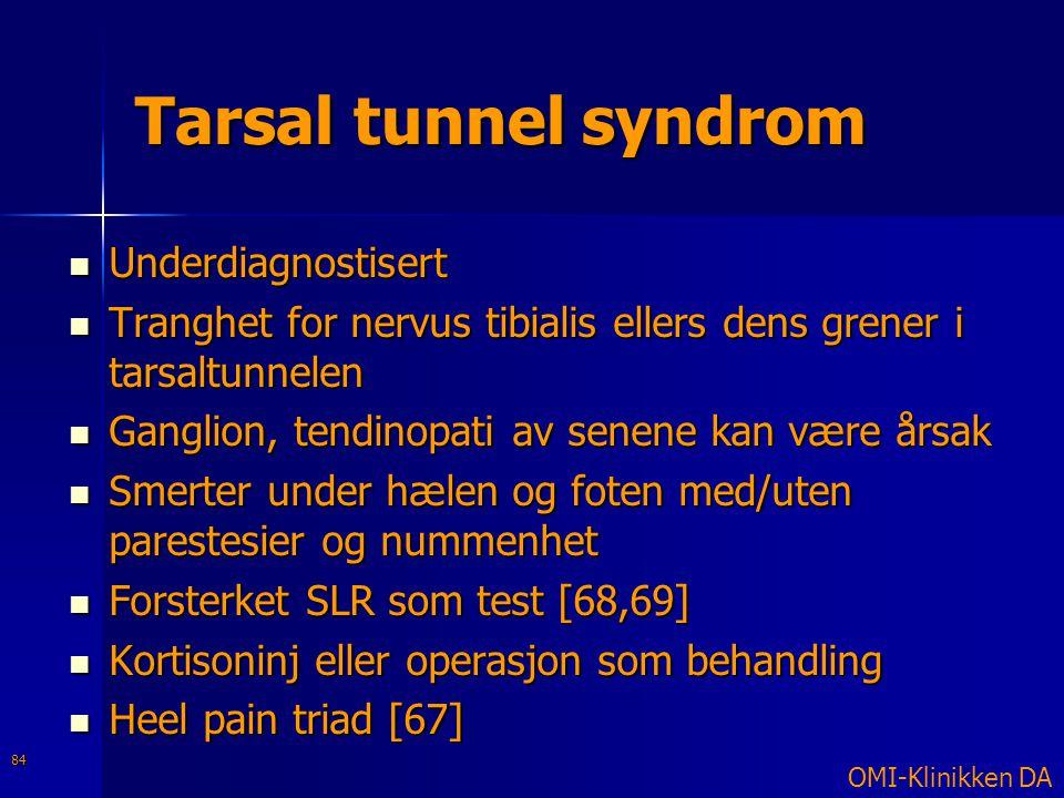 Tarsal tunnel syndrom  Underdiagnostisert  Tranghet for nervus tibialis ellers dens grener i tarsaltunnelen  Ganglion, tendinopati av senene kan væ