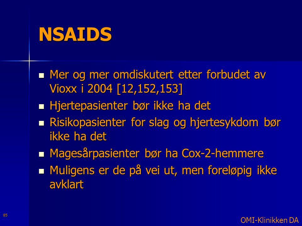 NSAIDS  Mer og mer omdiskutert etter forbudet av Vioxx i 2004 [12,152,153]  Hjertepasienter bør ikke ha det  Risikopasienter for slag og hjertesykd