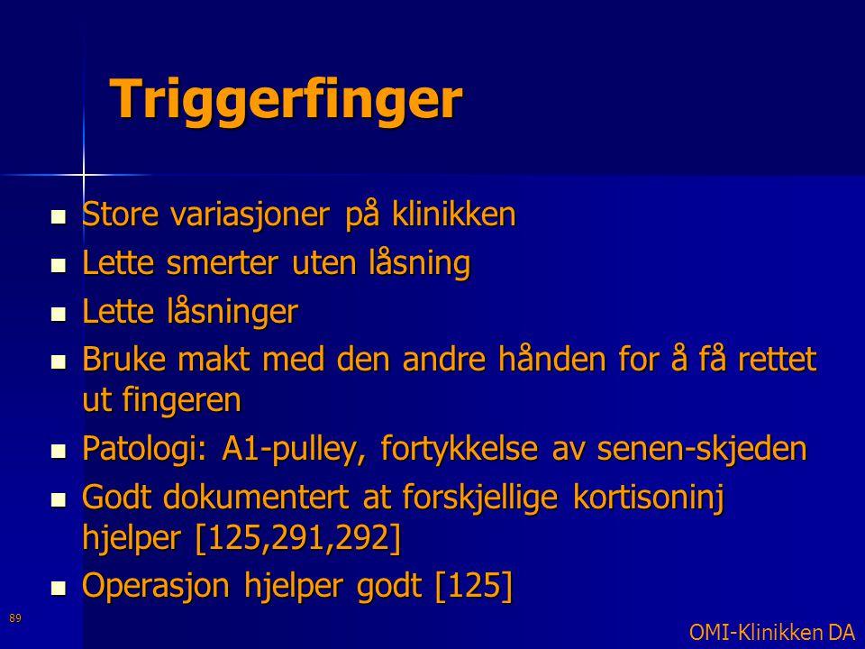 Triggerfinger  Store variasjoner på klinikken  Lette smerter uten låsning  Lette låsninger  Bruke makt med den andre hånden for å få rettet ut fin