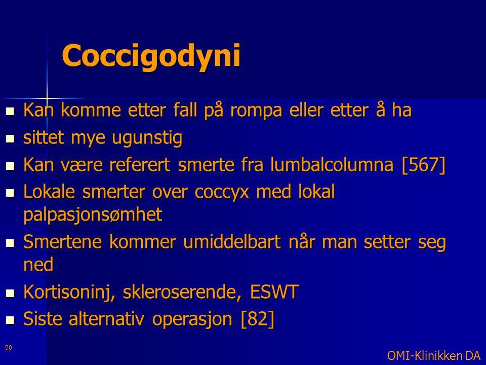 Coccigodyni  Kan komme etter fall på rompa eller etter å ha  sittet mye ugunstig  Kan være referert smerte fra lumbalcolumna [567]  Lokale smerter