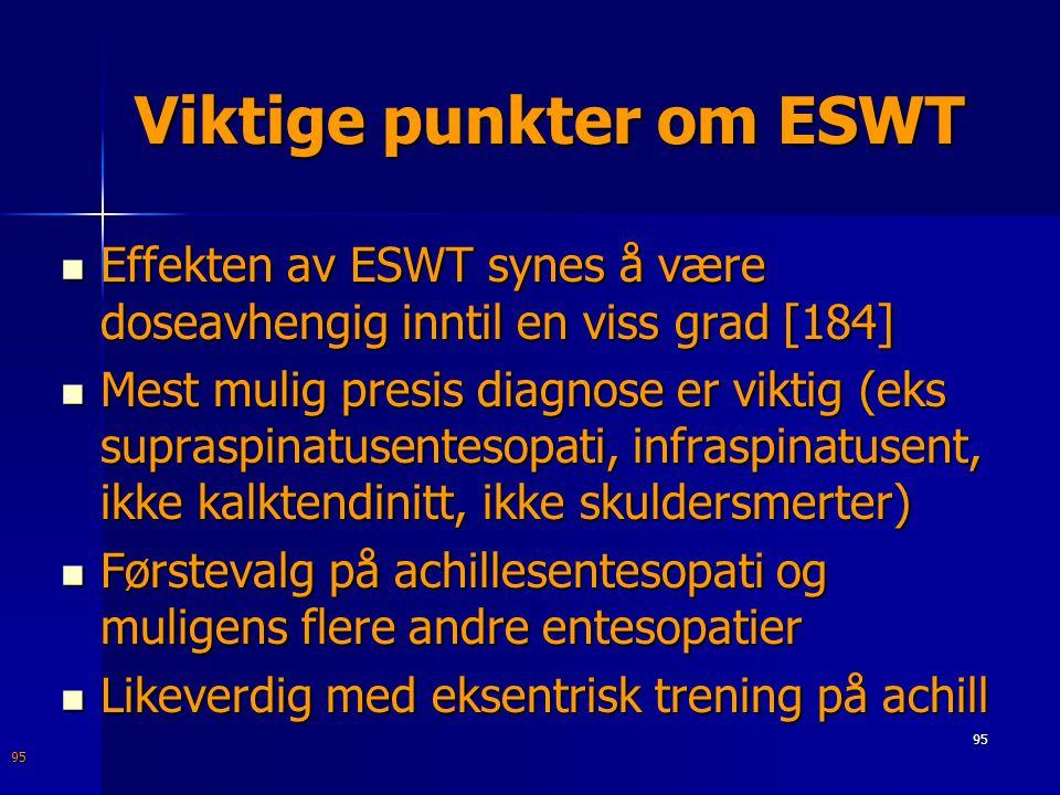 Viktige punkter om ESWT  Effekten av ESWT synes å være doseavhengig inntil en viss grad [184]  Mest mulig presis diagnose er viktig (eks supraspinat