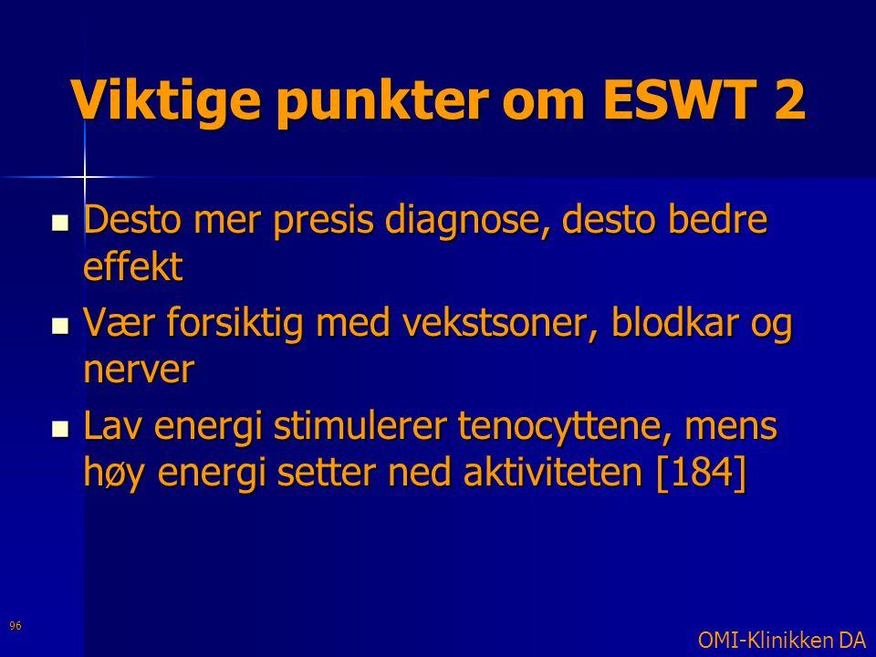 Viktige punkter om ESWT 2  Desto mer presis diagnose, desto bedre effekt  Vær forsiktig med vekstsoner, blodkar og nerver  Lav energi stimulerer te