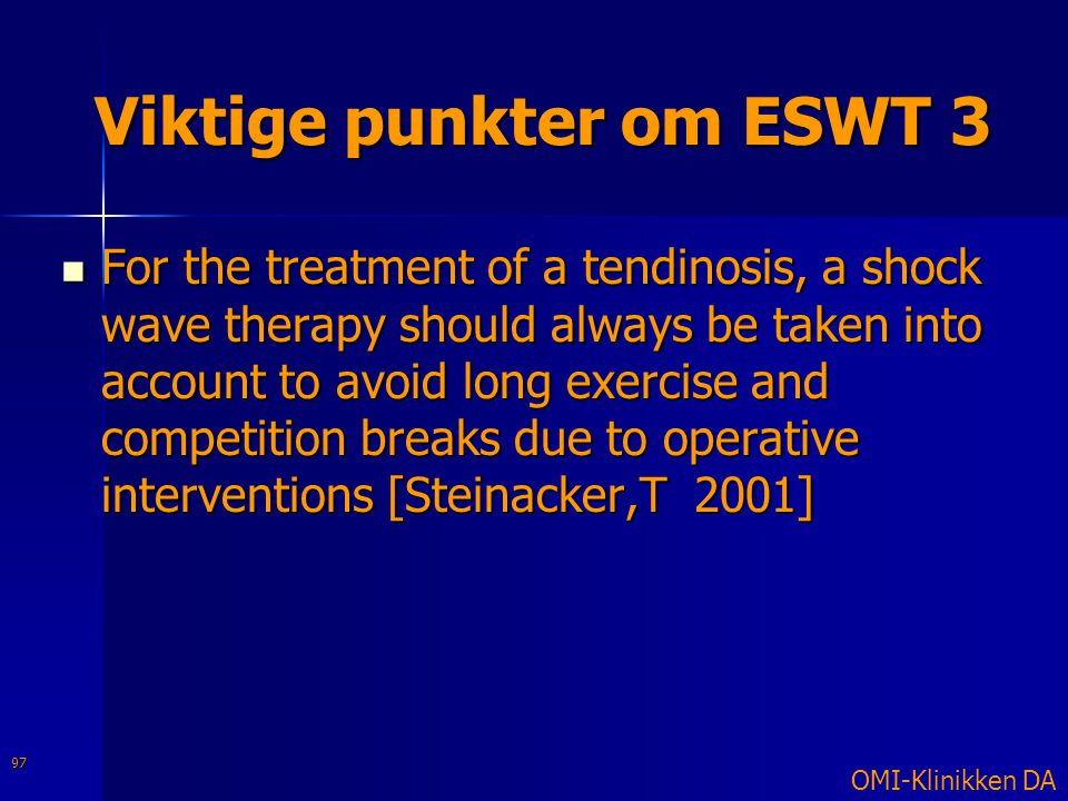 Viktige punkter om ESWT 3  For the treatment of a tendinosis, a shock wave therapy should always be taken into account to avoid long exercise and com