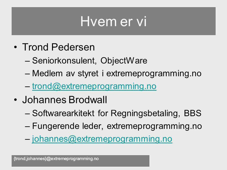{trond,johannes}@extremeprogramming.no Hvem er vi •Trond Pedersen –Seniorkonsulent, ObjectWare –Medlem av styret i extremeprogramming.no –trond@extrem
