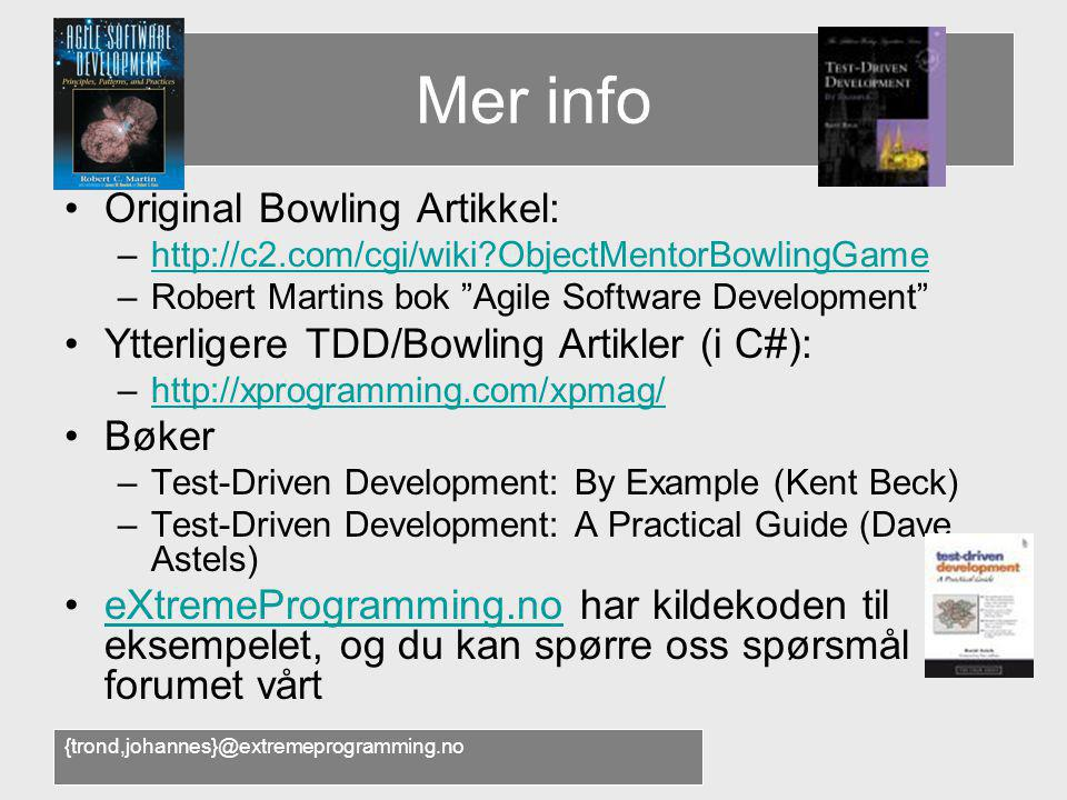 {trond,johannes}@extremeprogramming.no Mer info •Original Bowling Artikkel: –http://c2.com/cgi/wiki?ObjectMentorBowlingGamehttp://c2.com/cgi/wiki?Obje