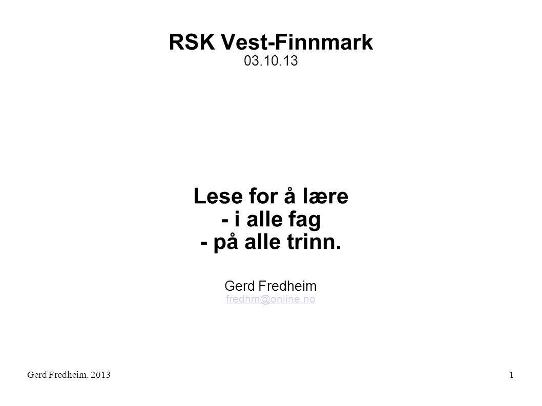 RSK Vest-Finnmark 03.10.13 Lese for å lære - i alle fag - på alle trinn. Gerd Fredheim fredhm@online.no Gerd Fredheim. 20131