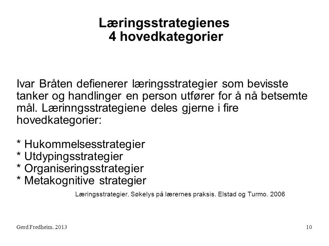 Gerd Fredheim. 2013 Læringsstrategienes 4 hovedkategorier Ivar Bråten defienerer læringsstrategier som bevisste tanker og handlinger en person utfører