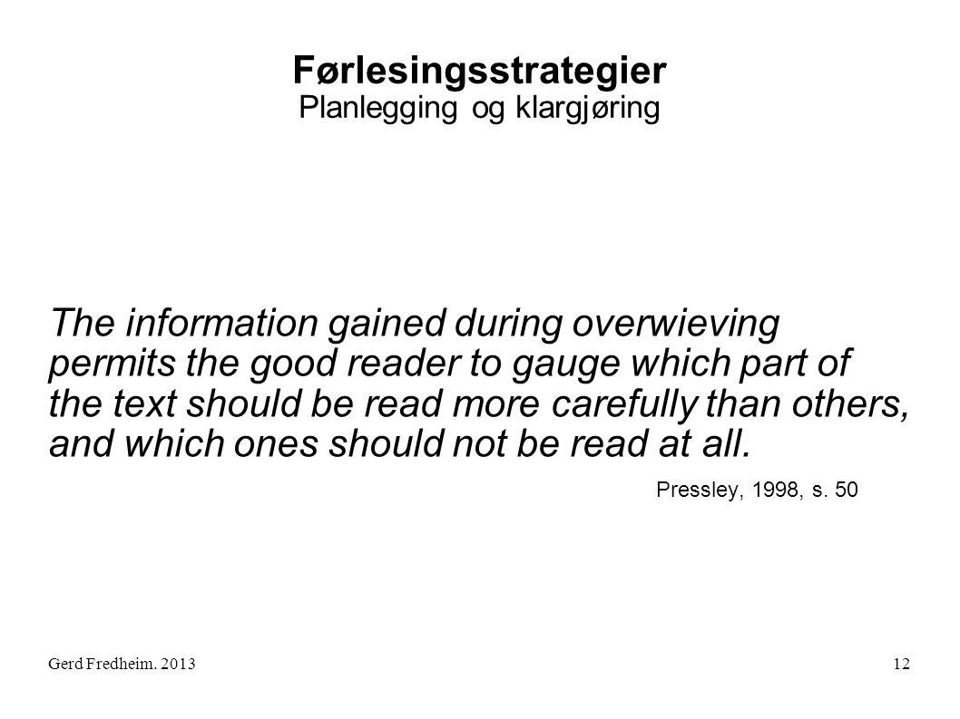 Gerd Fredheim. 2013 Førlesingsstrategier Planlegging og klargjøring The information gained during overwieving permits the good reader to gauge which p