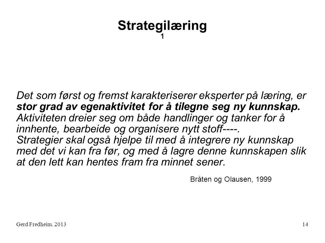Gerd Fredheim. 2013 Strategilæring 1 Det som først og fremst karakteriserer eksperter på læring, er stor grad av egenaktivitet for å tilegne seg ny ku