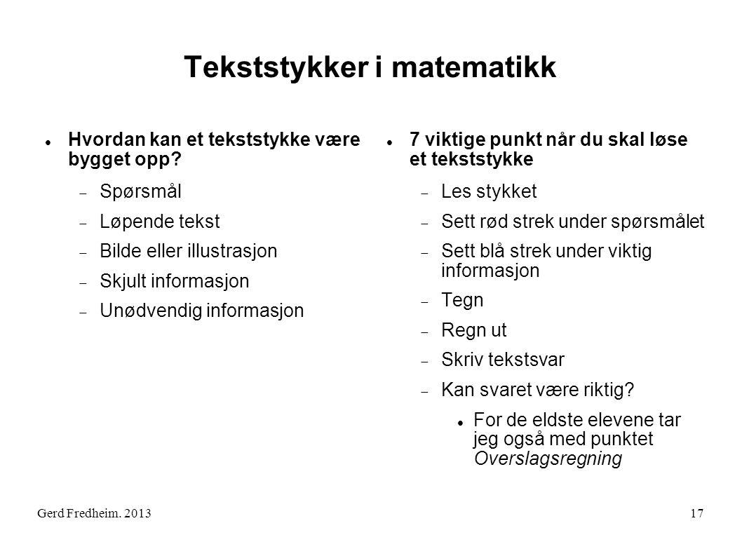 Gerd Fredheim. 2013 Tekststykker i matematikk  Hvordan kan et tekststykke være bygget opp?  Spørsmål  Løpende tekst  Bilde eller illustrasjon  Sk