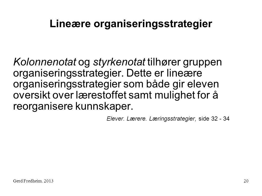 Lineære organiseringsstrategier Kolonnenotat og styrkenotat tilhører gruppen organiseringsstrategier. Dette er lineære organiseringsstrategier som båd