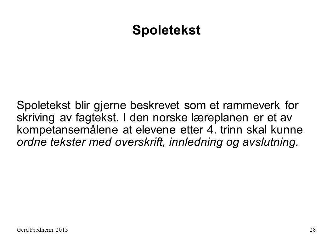 Gerd Fredheim. 2013 Spoletekst Spoletekst blir gjerne beskrevet som et rammeverk for skriving av fagtekst. I den norske læreplanen er et av kompetanse