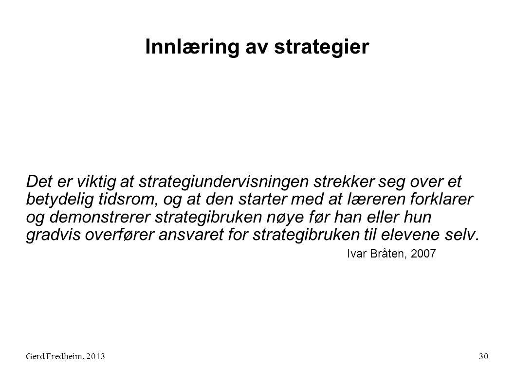Gerd Fredheim. 2013 Innlæring av strategier Det er viktig at strategiundervisningen strekker seg over et betydelig tidsrom, og at den starter med at l