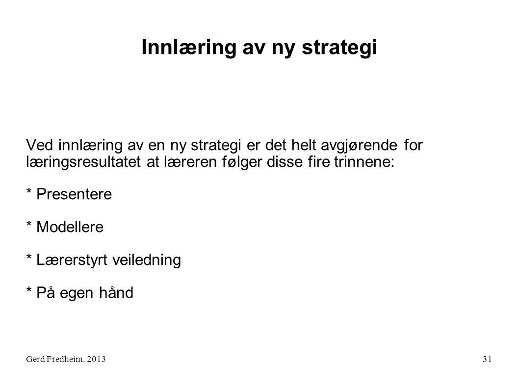 Gerd Fredheim. 2013 Innlæring av ny strategi Ved innlæring av en ny strategi er det helt avgjørende for læringsresultatet at læreren følger disse fire