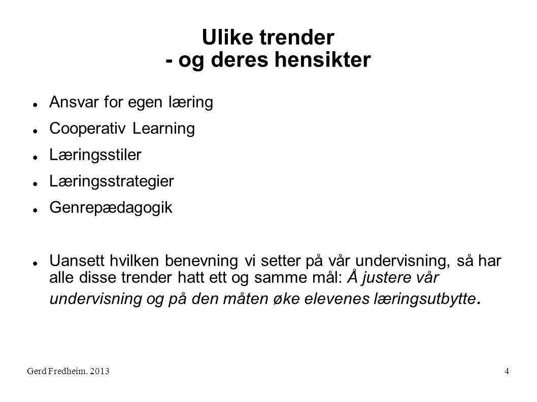 Ulike trender - og deres hensikter  Ansvar for egen læring  Cooperativ Learning  Læringsstiler  Læringsstrategier  Genrepædagogik  Uansett hvilk