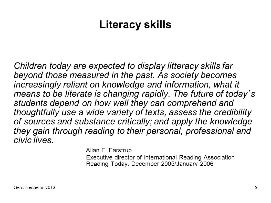 Gerd Fredheim. 2013 Literacy skills Children today are expected to display litteracy skills far beyond those measured in the past. As society becomes