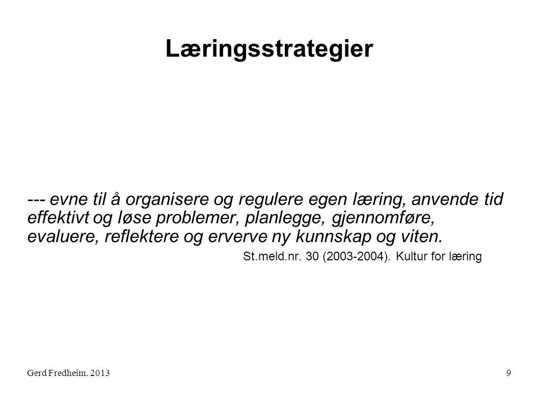 Gerd Fredheim. 2013 Læringsstrategier --- evne til å organisere og regulere egen læring, anvende tid effektivt og løse problemer, planlegge, gjennomfø