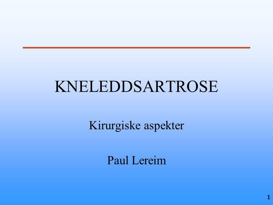 1 KNELEDDSARTROSE Kirurgiske aspekter Paul Lereim