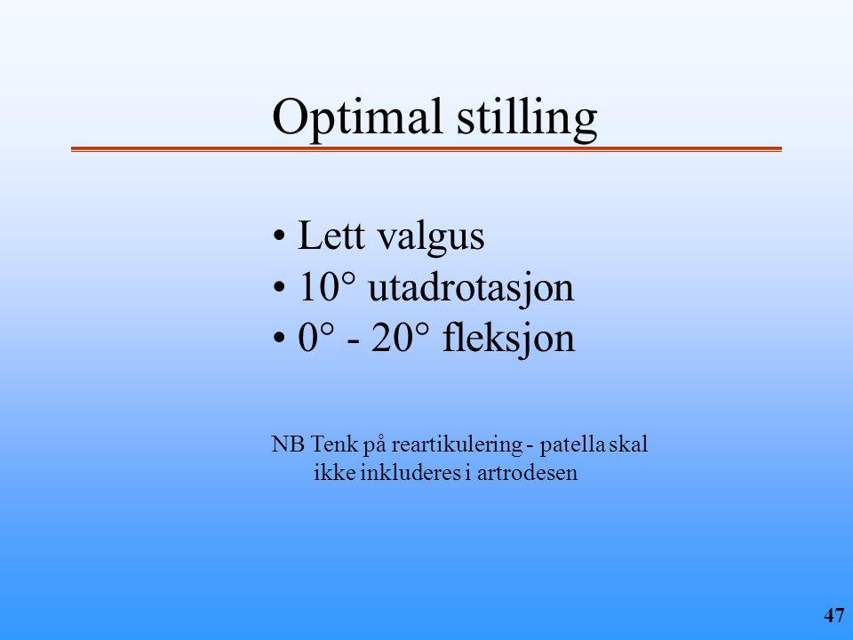 47 Optimal stilling • Lett valgus • 10° utadrotasjon • 0° - 20° fleksjon NB Tenk på reartikulering - patella skal ikke inkluderes i artrodesen
