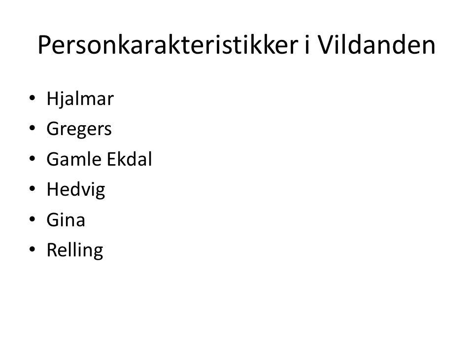 Personkarakteristikker i Vildanden • Hjalmar • Gregers • Gamle Ekdal • Hedvig • Gina • Relling