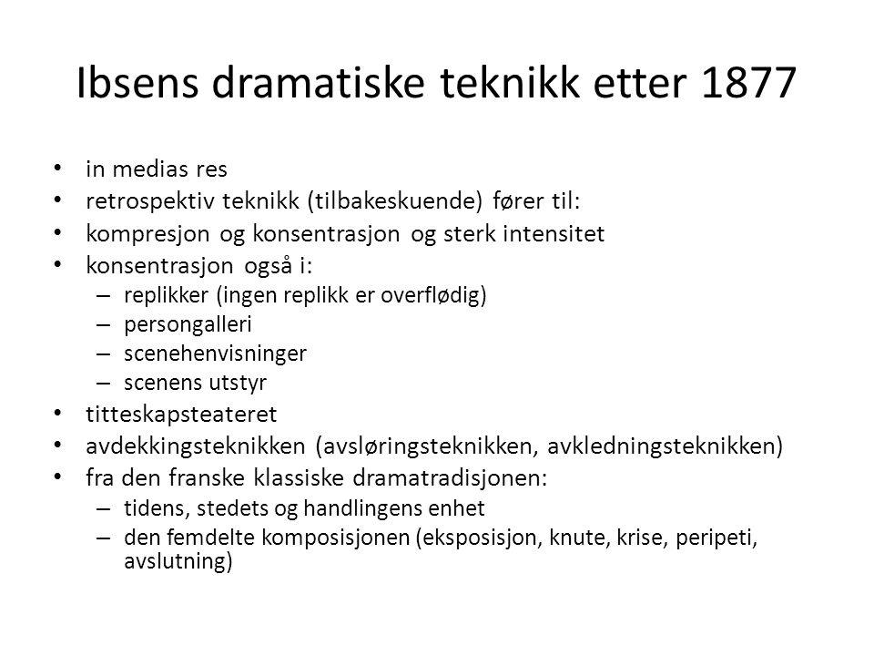 Ibsens dramatiske teknikk etter 1877 • in medias res • retrospektiv teknikk (tilbakeskuende) fører til: • kompresjon og konsentrasjon og sterk intensi