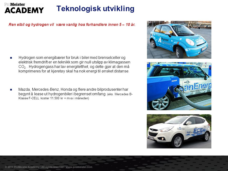 Side 4 © 2014 ProMeister Academy / All rights reserved / www.promeister.com Teknologisk utvikling  Hydrogen som energibærer for bruk i biler med bren