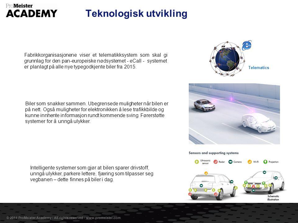 Side 5 © 2014 ProMeister Academy / All rights reserved / www.promeister.com Teknologisk utvikling Fabrikkorganisasjonene viser et telematikksystem som skal gi grunnlag for den pan-europeiske nødsystemet - eCall - systemet er planlagt på alle nye typegodkjente biler fra 2015.