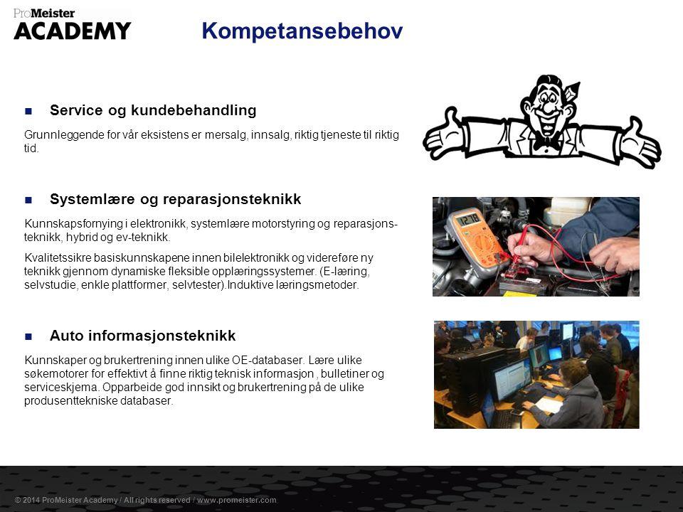 Side 8 © 2014 ProMeister Academy / All rights reserved / www.promeister.com Kompetansebehov  Service og kundebehandling Grunnleggende for vår eksistens er mersalg, innsalg, riktig tjeneste til riktig tid.