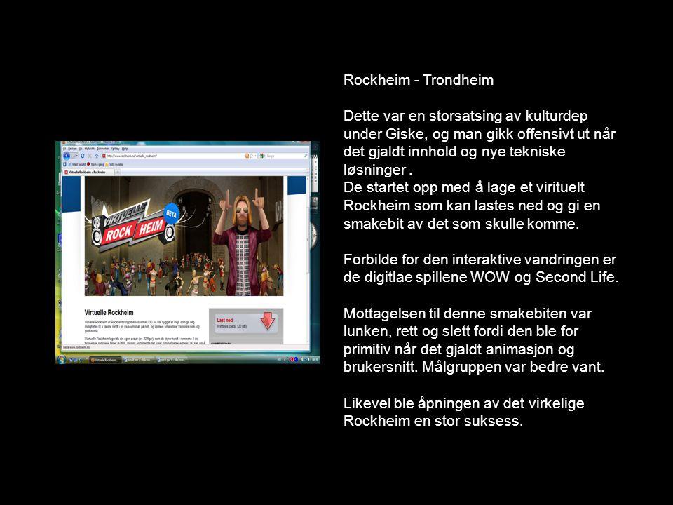 Rockheim - Trondheim Dette var en storsatsing av kulturdep under Giske, og man gikk offensivt ut når det gjaldt innhold og nye tekniske løsninger. De