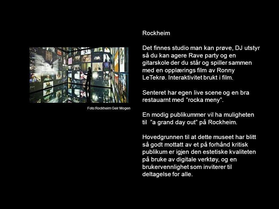 Rockheim Det finnes studio man kan prøve, DJ utstyr så du kan agere Rave party og en gitarskole der du står og spiller sammen med en opplærings film av Ronny LeTekrø.