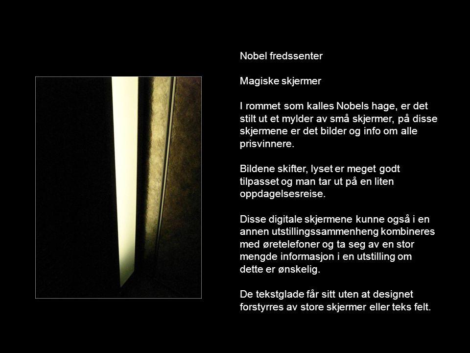Nobel fredssenter Magiske skjermer I rommet som kalles Nobels hage, er det stilt ut et mylder av små skjermer, på disse skjermene er det bilder og inf