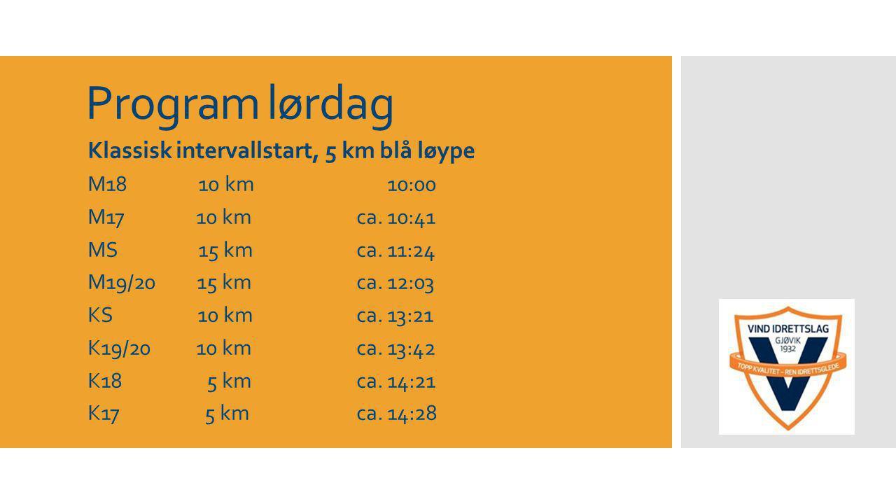 Program lørdag Klassisk intervallstart, 5 km blå løype M18 10 km 10:00 M17 10 kmca.